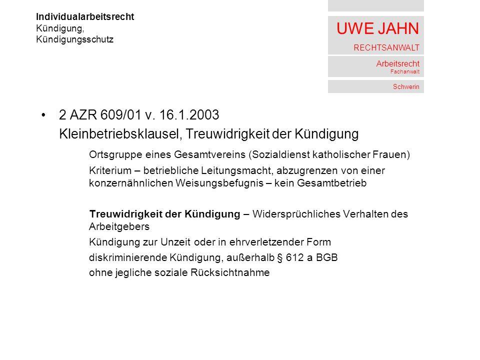 UWE JAHN RECHTSANWALT Arbeitsrecht Fachanwalt Schwerin 2 AZR 609/01 v. 16.1.2003 Kleinbetriebsklausel, Treuwidrigkeit der Kündigung Ortsgruppe eines G