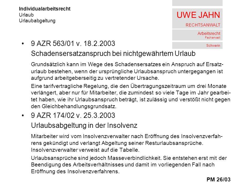 UWE JAHN RECHTSANWALT Arbeitsrecht Fachanwalt Schwerin 9 AZR 563/01 v. 18.2.2003 Schadensersatzanspruch bei nichtgewährtem Urlaub Grundsätzlich kann i