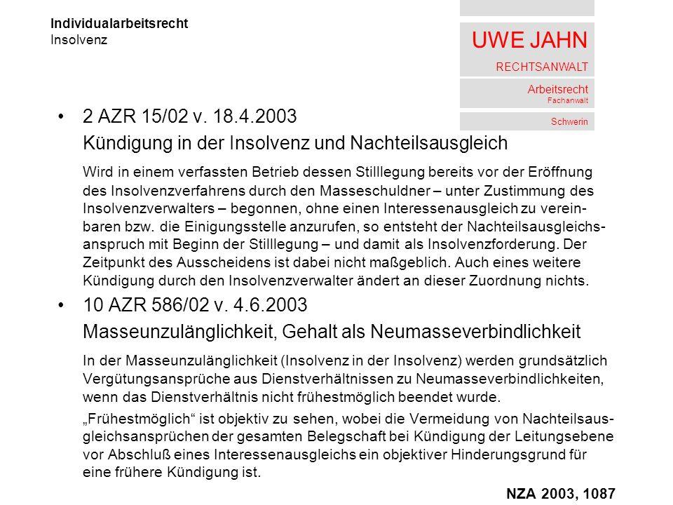 UWE JAHN RECHTSANWALT Arbeitsrecht Fachanwalt Schwerin 2 AZR 15/02 v. 18.4.2003 Kündigung in der Insolvenz und Nachteilsausgleich Wird in einem verfas
