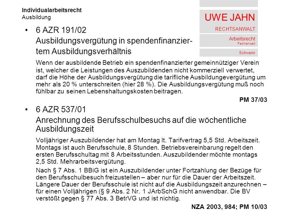 UWE JAHN RECHTSANWALT Arbeitsrecht Fachanwalt Schwerin 6 AZR 191/02 Ausbildungsvergütung in spendenfinanzier- tem Ausbildungsverhältnis Wenn der ausbi
