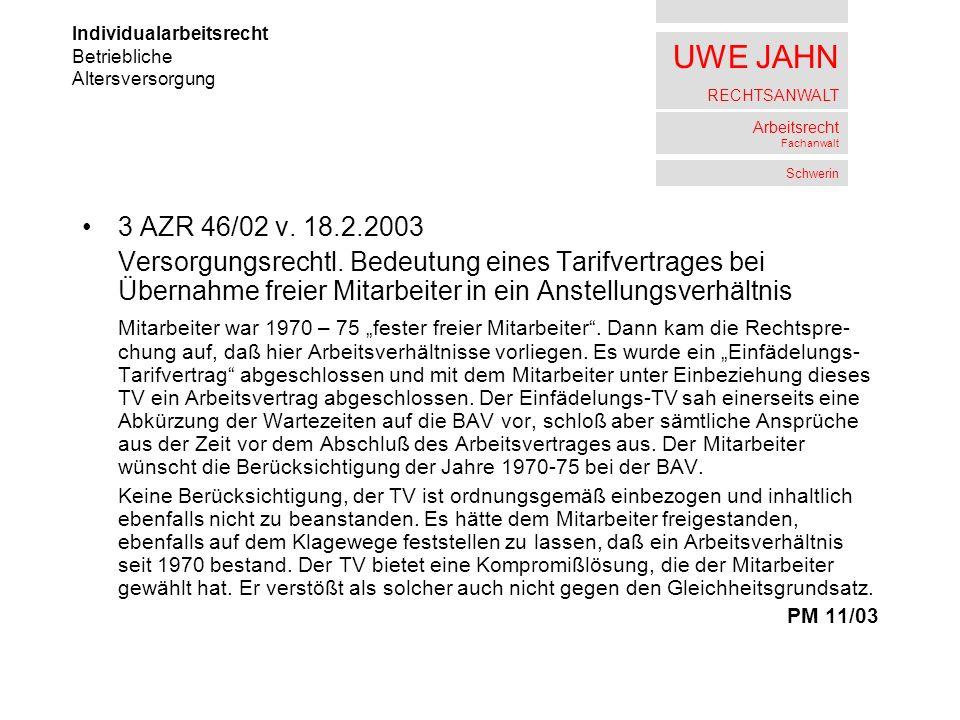 UWE JAHN RECHTSANWALT Arbeitsrecht Fachanwalt Schwerin 3 AZR 46/02 v. 18.2.2003 Versorgungsrechtl. Bedeutung eines Tarifvertrages bei Übernahme freier