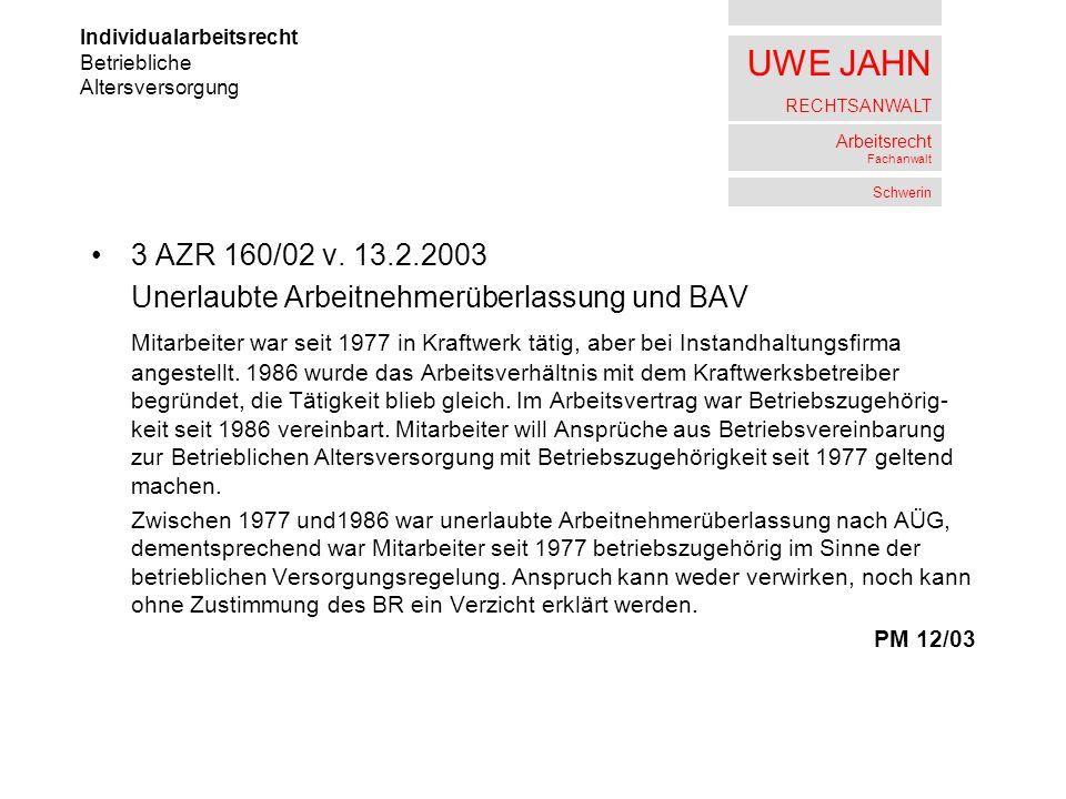 UWE JAHN RECHTSANWALT Arbeitsrecht Fachanwalt Schwerin 3 AZR 160/02 v. 13.2.2003 Unerlaubte Arbeitnehmerüberlassung und BAV Mitarbeiter war seit 1977
