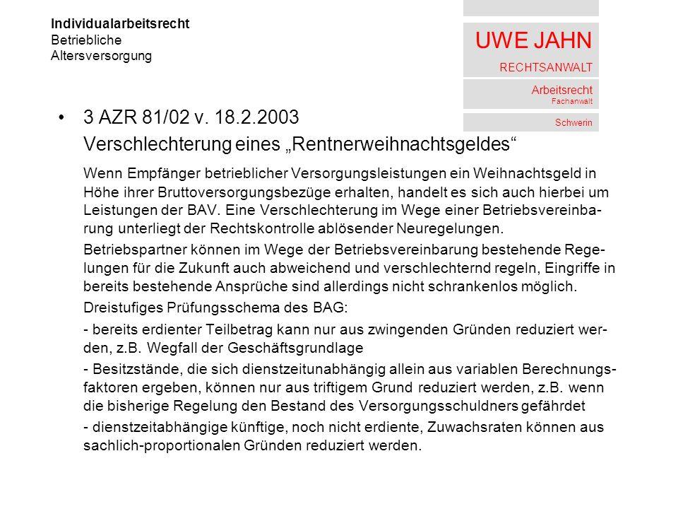 UWE JAHN RECHTSANWALT Arbeitsrecht Fachanwalt Schwerin 3 AZR 81/02 v. 18.2.2003 Verschlechterung eines Rentnerweihnachtsgeldes Wenn Empfänger betriebl