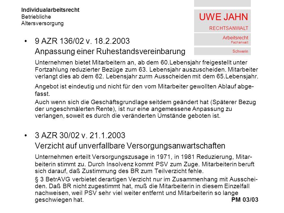 UWE JAHN RECHTSANWALT Arbeitsrecht Fachanwalt Schwerin 9 AZR 136/02 v. 18.2.2003 Anpassung einer Ruhestandsvereinbarung Unternehmen bietet Mitarbeiter