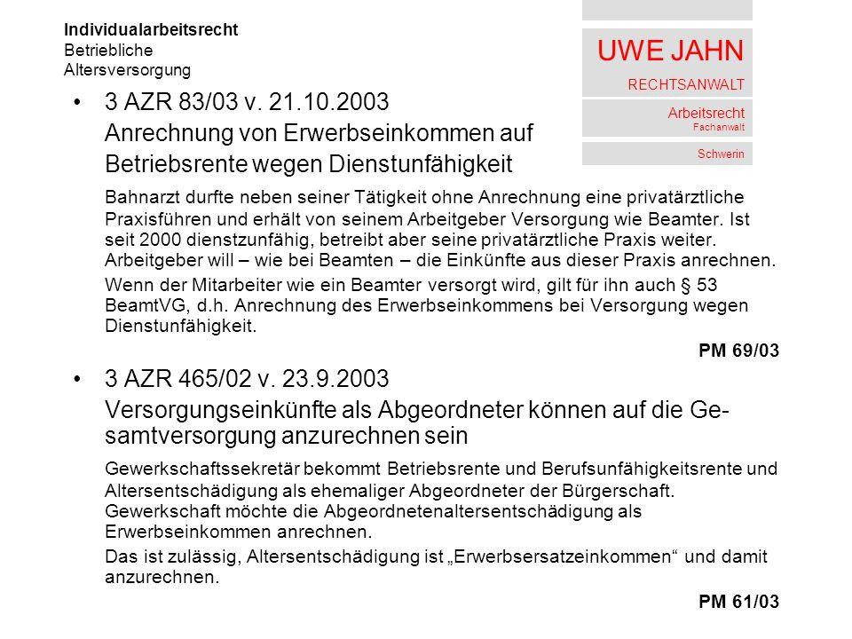 UWE JAHN RECHTSANWALT Arbeitsrecht Fachanwalt Schwerin 3 AZR 83/03 v. 21.10.2003 Anrechnung von Erwerbseinkommen auf Betriebsrente wegen Dienstunfähig
