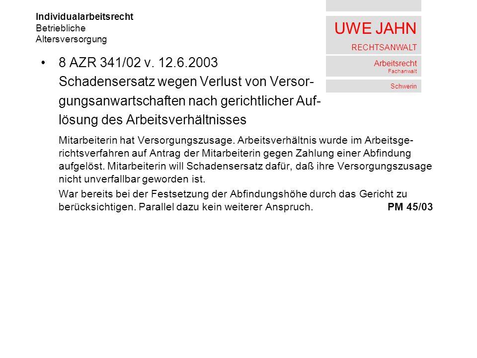 UWE JAHN RECHTSANWALT Arbeitsrecht Fachanwalt Schwerin 8 AZR 341/02 v. 12.6.2003 Schadensersatz wegen Verlust von Versor- gungsanwartschaften nach ger