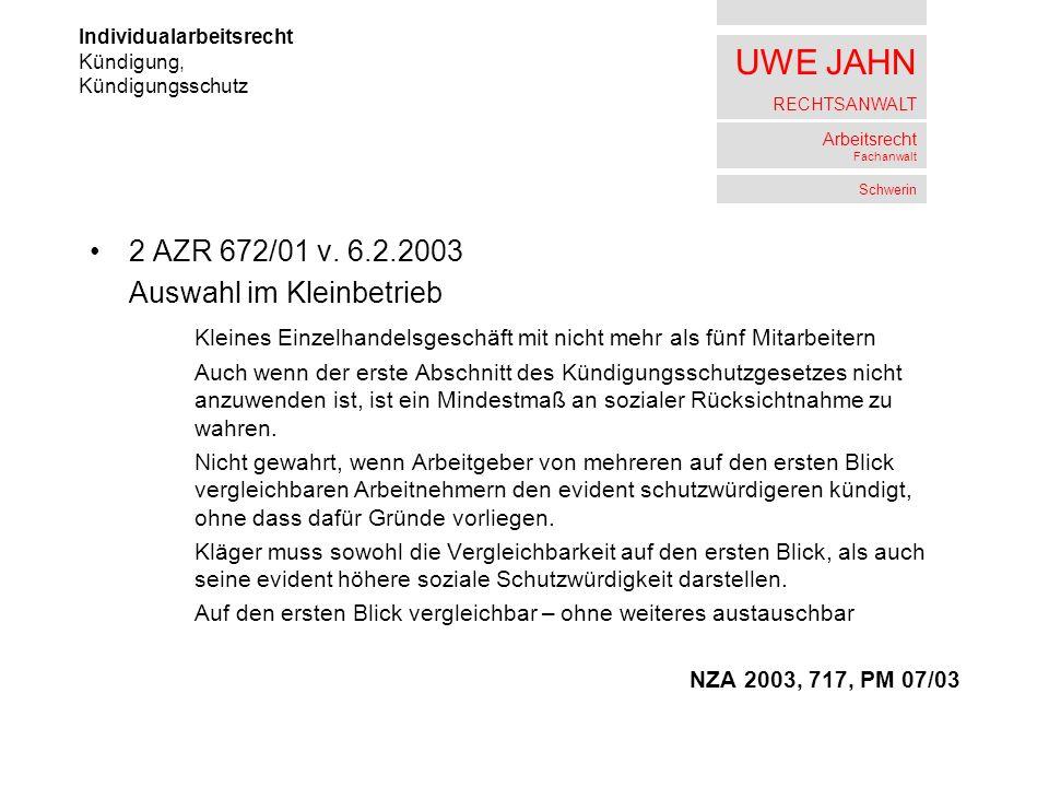 UWE JAHN RECHTSANWALT Arbeitsrecht Fachanwalt Schwerin 2 AZR 672/01 v. 6.2.2003 Auswahl im Kleinbetrieb Kleines Einzelhandelsgeschäft mit nicht mehr a