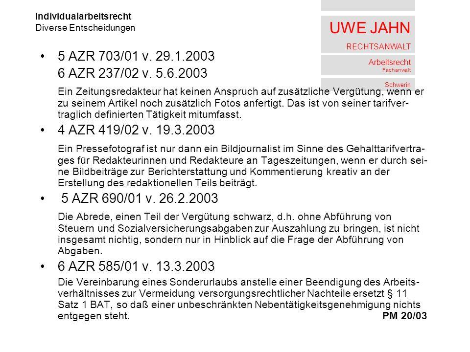 UWE JAHN RECHTSANWALT Arbeitsrecht Fachanwalt Schwerin 5 AZR 703/01 v. 29.1.2003 6 AZR 237/02 v. 5.6.2003 Ein Zeitungsredakteur hat keinen Anspruch au