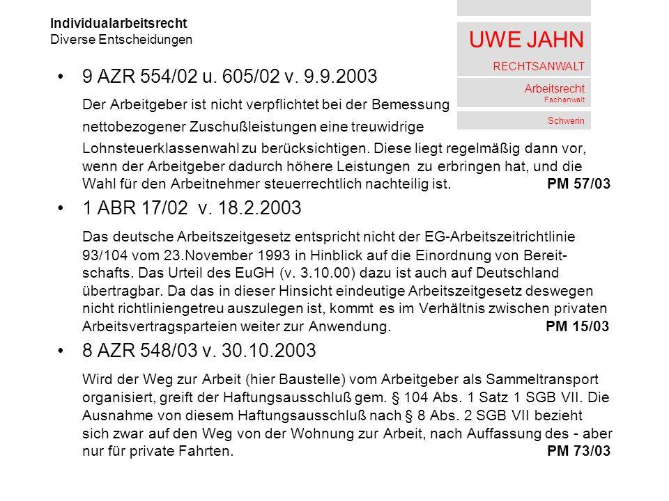 UWE JAHN RECHTSANWALT Arbeitsrecht Fachanwalt Schwerin 9 AZR 554/02 u. 605/02 v. 9.9.2003 Der Arbeitgeber ist nicht verpflichtet bei der Bemessung net