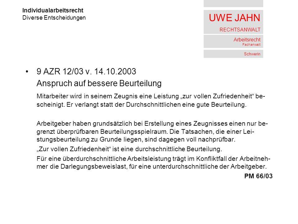 UWE JAHN RECHTSANWALT Arbeitsrecht Fachanwalt Schwerin 9 AZR 12/03 v. 14.10.2003 Anspruch auf bessere Beurteilung Mitarbeiter wird in seinem Zeugnis e