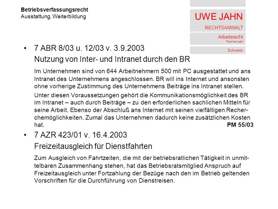 UWE JAHN RECHTSANWALT Arbeitsrecht Fachanwalt Schwerin 7 ABR 8/03 u. 12/03 v. 3.9.2003 Nutzung von Inter- und Intranet durch den BR Im Unternehmen sin