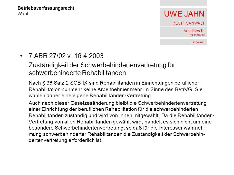 UWE JAHN RECHTSANWALT Arbeitsrecht Fachanwalt Schwerin 7 ABR 27/02 v. 16.4.2003 Zuständigkeit der Schwerbehindertenvertretung für schwerbehinderte Reh
