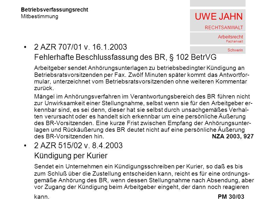 UWE JAHN RECHTSANWALT Arbeitsrecht Fachanwalt Schwerin 2 AZR 707/01 v. 16.1.2003 Fehlerhafte Beschlussfassung des BR, § 102 BetrVG Arbeitgeber sendet