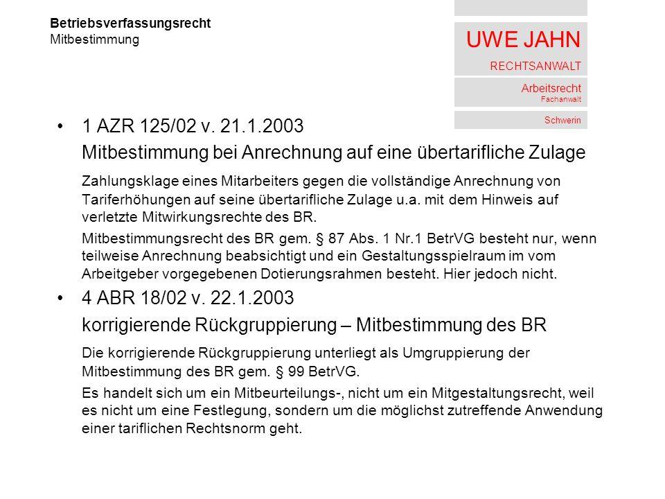 UWE JAHN RECHTSANWALT Arbeitsrecht Fachanwalt Schwerin 1 AZR 125/02 v. 21.1.2003 Mitbestimmung bei Anrechnung auf eine übertarifliche Zulage Zahlungsk