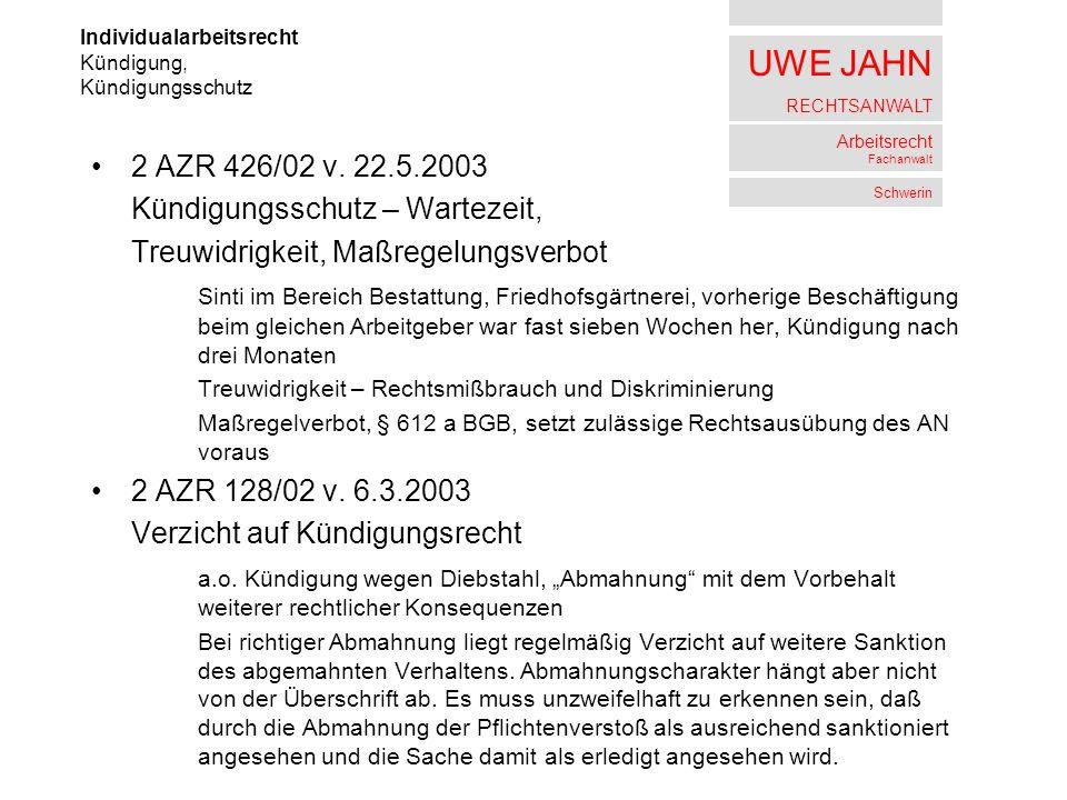UWE JAHN RECHTSANWALT Arbeitsrecht Fachanwalt Schwerin 2 AZR 426/02 v. 22.5.2003 Kündigungsschutz – Wartezeit, Treuwidrigkeit, Maßregelungsverbot Sint