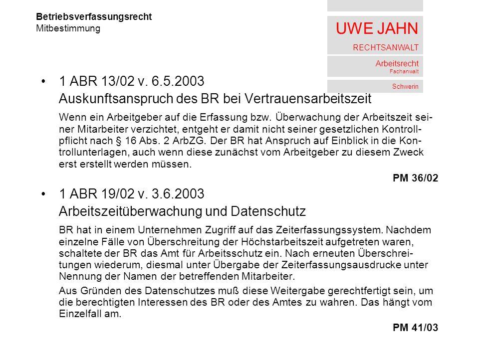 UWE JAHN RECHTSANWALT Arbeitsrecht Fachanwalt Schwerin 1 ABR 13/02 v. 6.5.2003 Auskunftsanspruch des BR bei Vertrauensarbeitszeit Wenn ein Arbeitgeber
