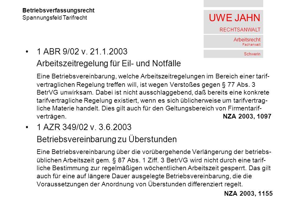UWE JAHN RECHTSANWALT Arbeitsrecht Fachanwalt Schwerin 1 ABR 9/02 v. 21.1.2003 Arbeitszeitregelung für Eil- und Notfälle Eine Betriebsvereinbarung, we