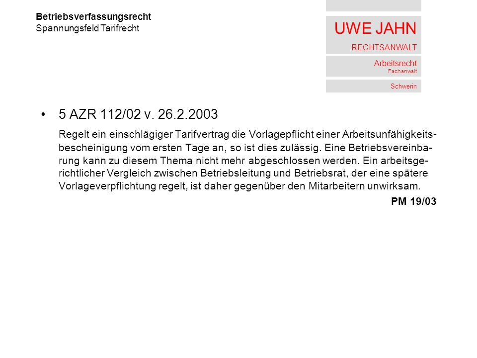 UWE JAHN RECHTSANWALT Arbeitsrecht Fachanwalt Schwerin 5 AZR 112/02 v. 26.2.2003 Regelt ein einschlägiger Tarifvertrag die Vorlagepflicht einer Arbeit