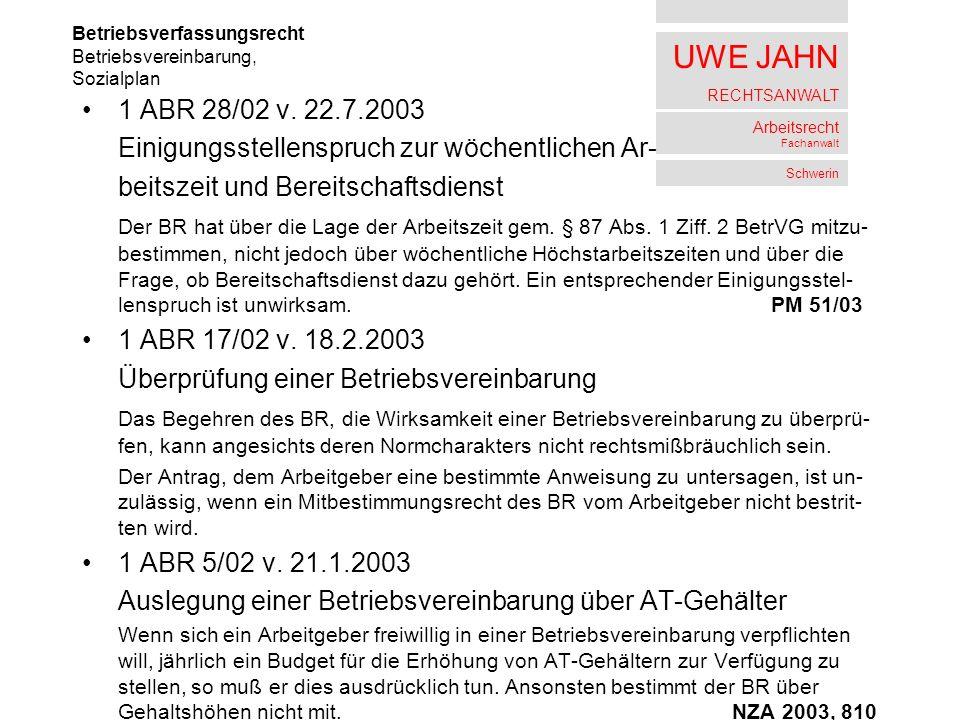 UWE JAHN RECHTSANWALT Arbeitsrecht Fachanwalt Schwerin 1 ABR 28/02 v. 22.7.2003 Einigungsstellenspruch zur wöchentlichen Ar- beitszeit und Bereitschaf