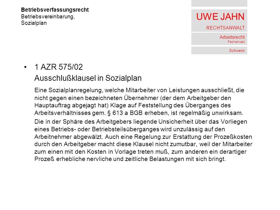 UWE JAHN RECHTSANWALT Arbeitsrecht Fachanwalt Schwerin 1 AZR 575/02 Ausschlußklausel in Sozialplan Eine Sozialplanregelung, welche Mitarbeiter von Lei