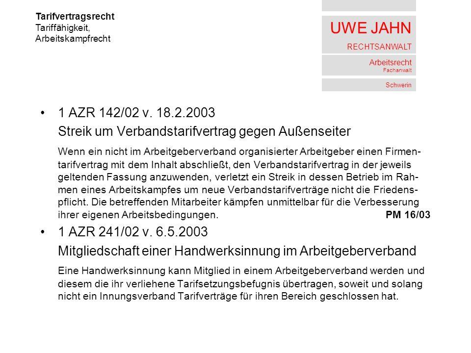 UWE JAHN RECHTSANWALT Arbeitsrecht Fachanwalt Schwerin 1 AZR 142/02 v. 18.2.2003 Streik um Verbandstarifvertrag gegen Außenseiter Wenn ein nicht im Ar