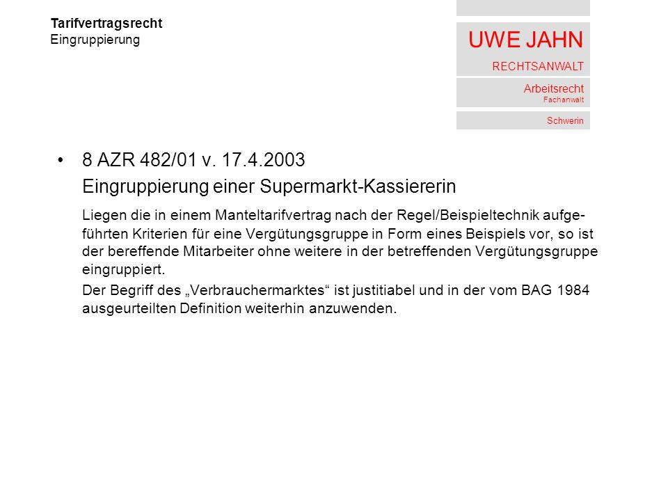 UWE JAHN RECHTSANWALT Arbeitsrecht Fachanwalt Schwerin 8 AZR 482/01 v. 17.4.2003 Eingruppierung einer Supermarkt-Kassiererin Liegen die in einem Mante