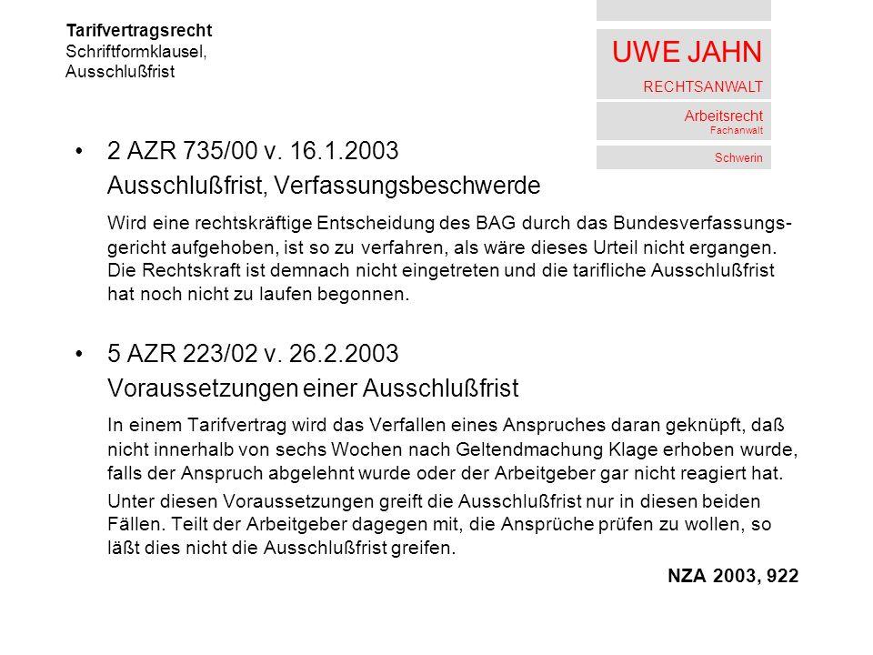 UWE JAHN RECHTSANWALT Arbeitsrecht Fachanwalt Schwerin 2 AZR 735/00 v. 16.1.2003 Ausschlußfrist, Verfassungsbeschwerde Wird eine rechtskräftige Entsch