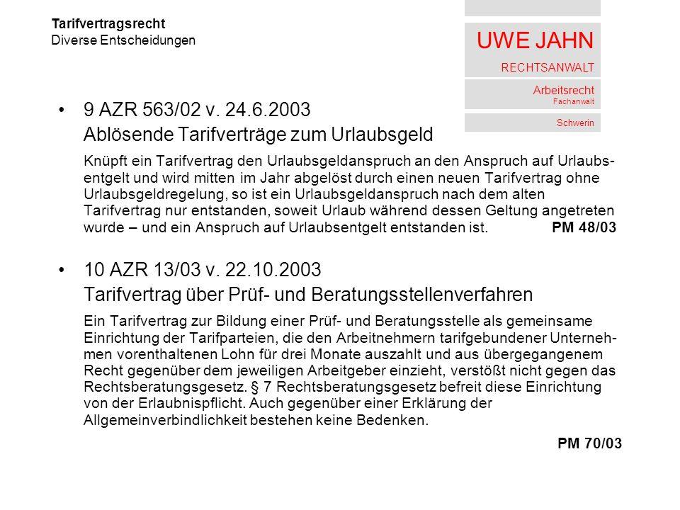 UWE JAHN RECHTSANWALT Arbeitsrecht Fachanwalt Schwerin 9 AZR 563/02 v. 24.6.2003 Ablösende Tarifverträge zum Urlaubsgeld Knüpft ein Tarifvertrag den U