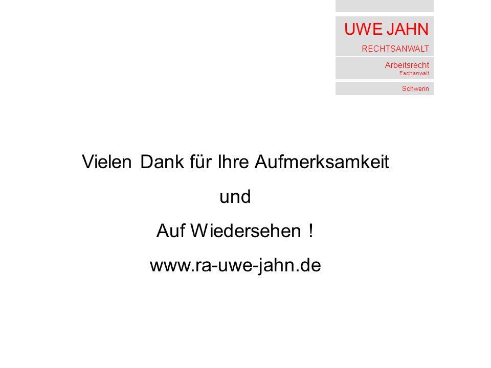 UWE JAHN RECHTSANWALT Arbeitsrecht Fachanwalt Schwerin Vielen Dank für Ihre Aufmerksamkeit und Auf Wiedersehen ! www.ra-uwe-jahn.de