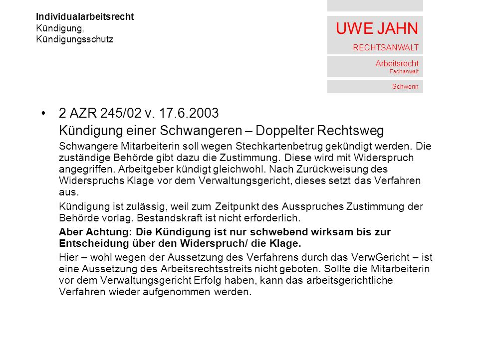 UWE JAHN RECHTSANWALT Arbeitsrecht Fachanwalt Schwerin 2 AZR 245/02 v. 17.6.2003 Kündigung einer Schwangeren – Doppelter Rechtsweg Schwangere Mitarbei