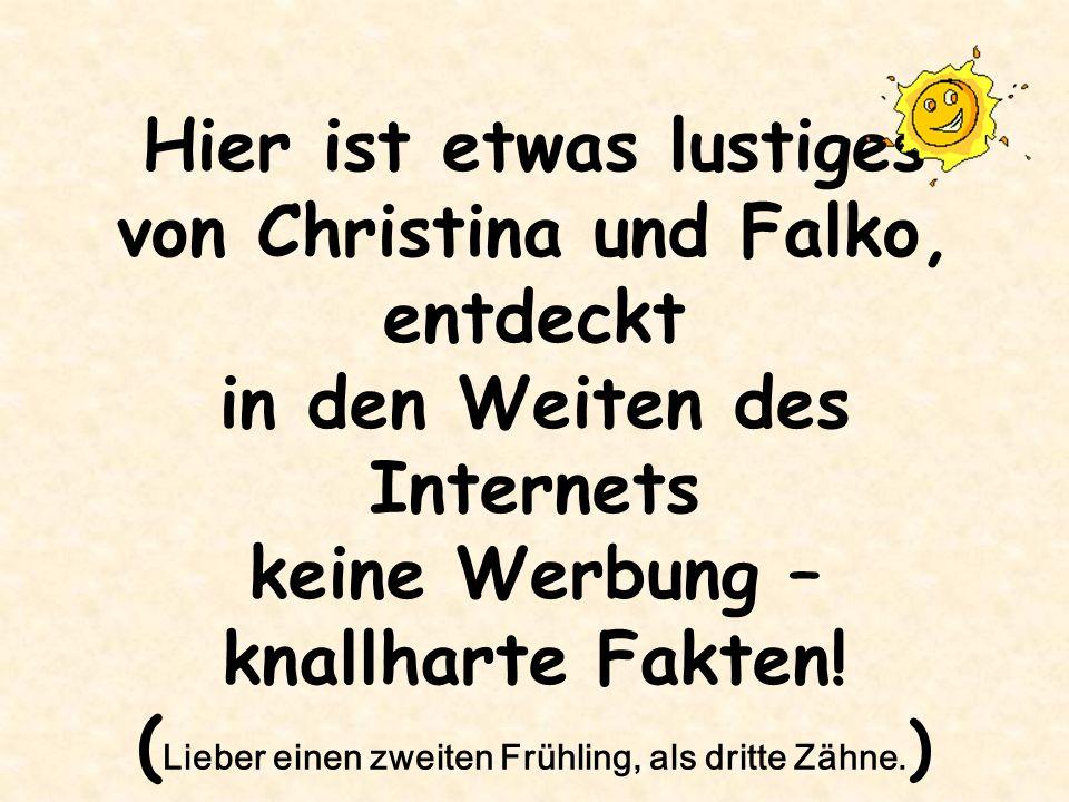 Hier ist etwas lustiges von Christina und Falko, entdeckt in den Weiten des Internets keine Werbung – knallharte Fakten! ( Lieber einen zweiten Frühli