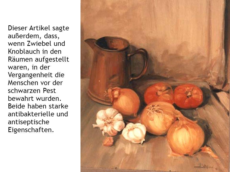 Dieser Artikel sagte außerdem, dass, wenn Zwiebel und Knoblauch in den Räumen aufgestellt waren, in der Vergangenheit die Menschen vor der schwarzen Pest bewahrt wurden.