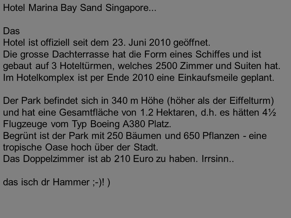 Hotel Marina Bay Sand Singapore... Das Hotel ist offiziell seit dem 23. Juni 2010 geöffnet. Die grosse Dachterrasse hat die Form eines Schiffes und is