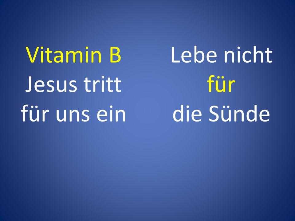 Lebe nicht für die Sünde Vitamin B Jesus tritt für uns ein