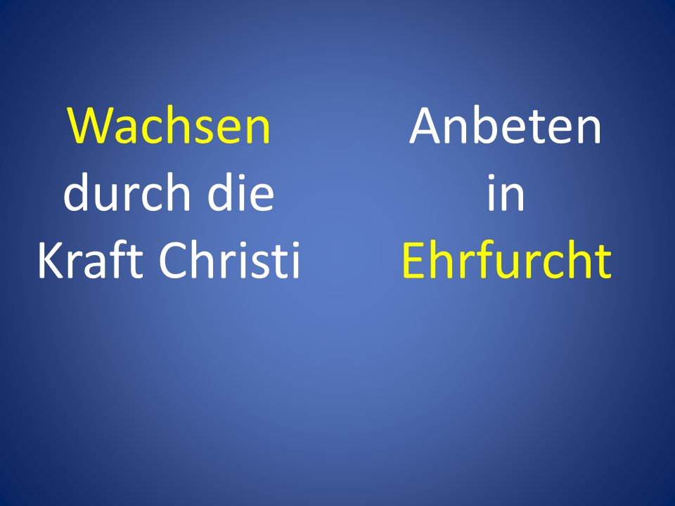 Anbeten in Ehrfurcht Wachsen durch die Kraft Christi