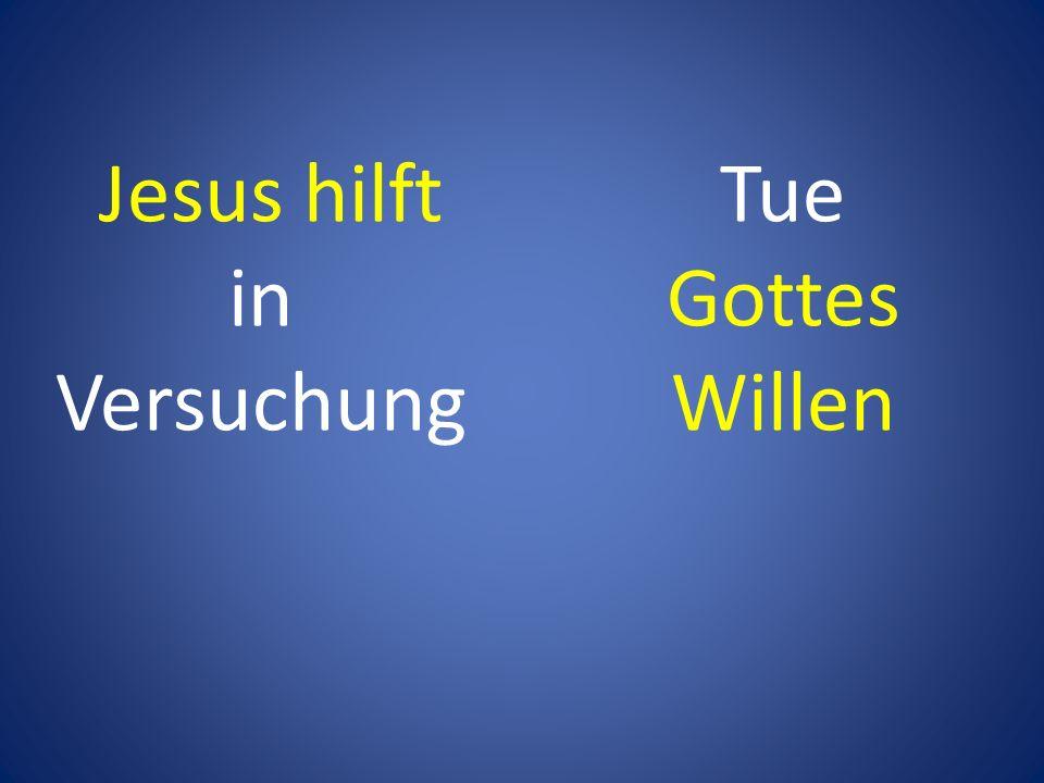 Tue Gottes Willen Jesus hilft in Versuchung