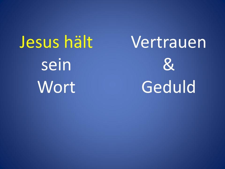Vertrauen & Geduld Jesus hält sein Wort