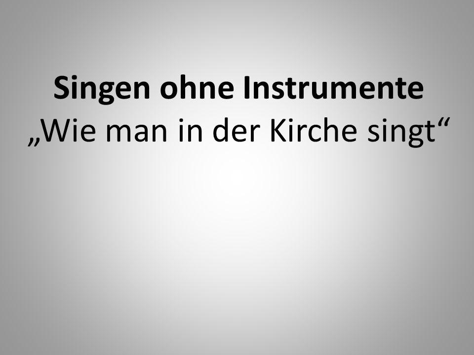 Singen ohne Instrumente Wie man in der Kirche singt