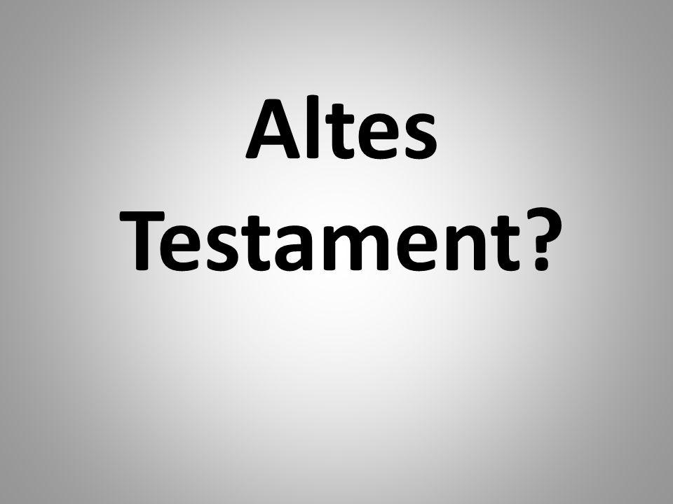 Altes Testament?