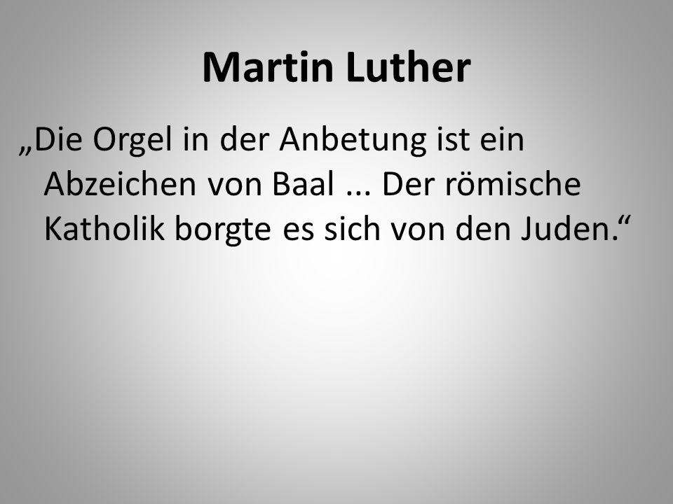 Martin Luther Die Orgel in der Anbetung ist ein Abzeichen von Baal... Der römische Katholik borgte es sich von den Juden.