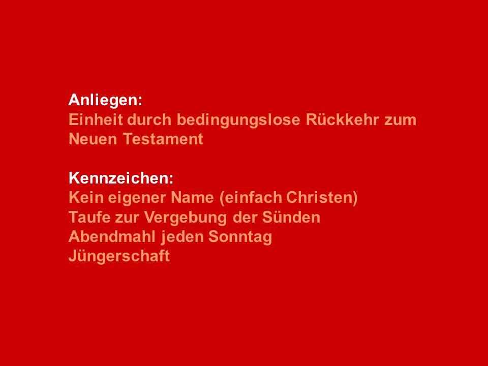Anliegen: Einheit durch bedingungslose Rückkehr zum Neuen Testament Kennzeichen: Kein eigener Name (einfach Christen) Taufe zur Vergebung der Sünden A