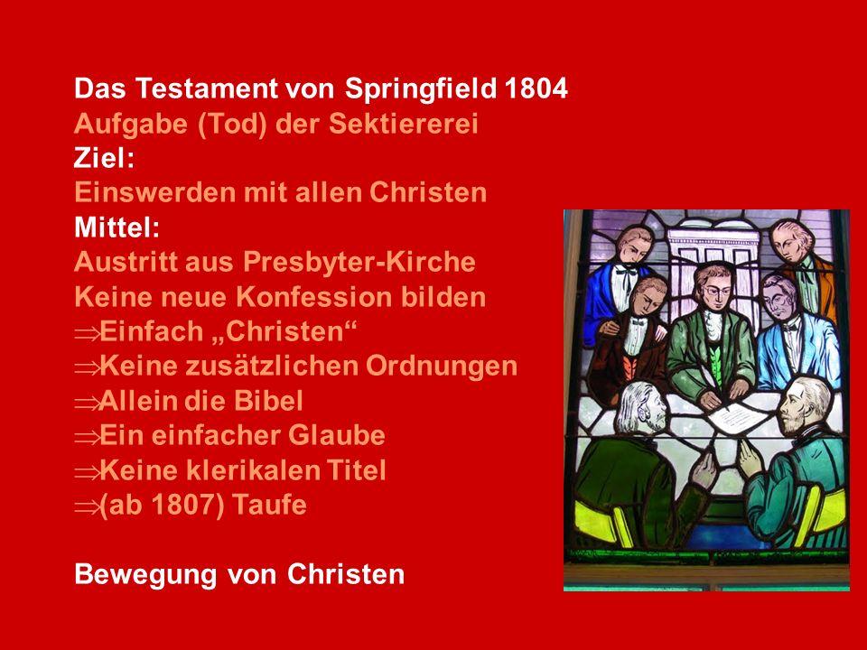 Das Testament von Springfield 1804 Aufgabe (Tod) der Sektiererei Ziel: Einswerden mit allen Christen Mittel: Austritt aus Presbyter-Kirche Keine neue