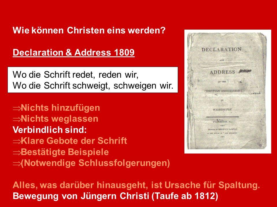 Wie können Christen eins werden? Declaration & Address 1809 Wo die Schrift redet, reden wir, Wo die Schrift schweigt, schweigen wir. Nichts hinzufügen