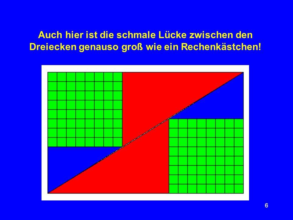 7 Die optische Täuschung funktioniert immer dann, wenn die Dreiecksseiten FIBONACCI-Zahlen sind.