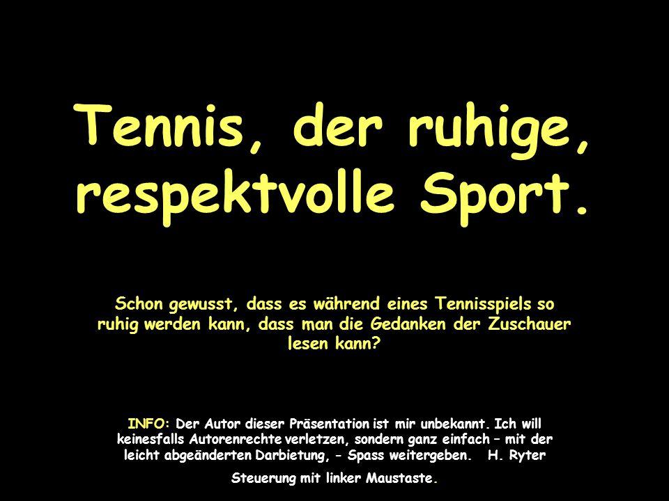 Tennis, der ruhige, respektvolle Sport.