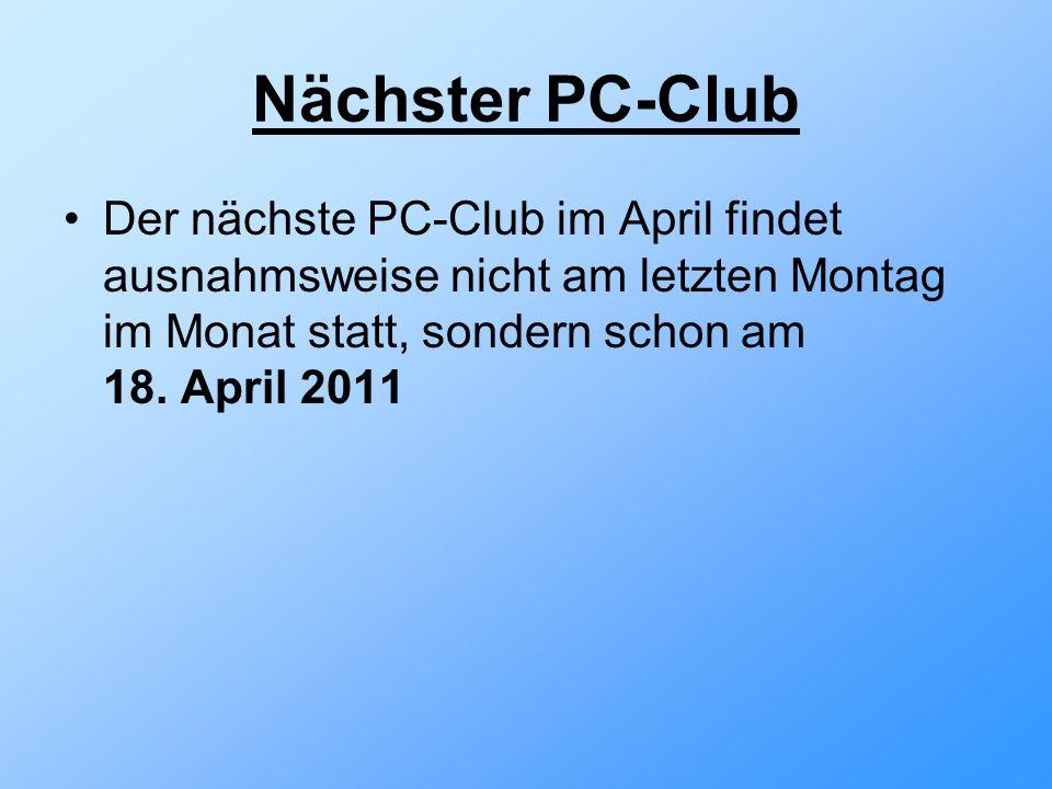 Nächster PC-Club Der nächste PC-Club im April findet ausnahmsweise nicht am letzten Montag im Monat statt, sondern schon am 18.