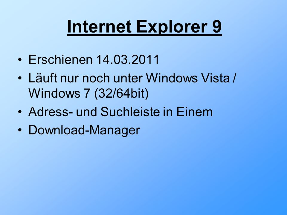 Internet Explorer 9 Erschienen 14.03.2011 Läuft nur noch unter Windows Vista / Windows 7 (32/64bit) Adress- und Suchleiste in Einem Download-Manager