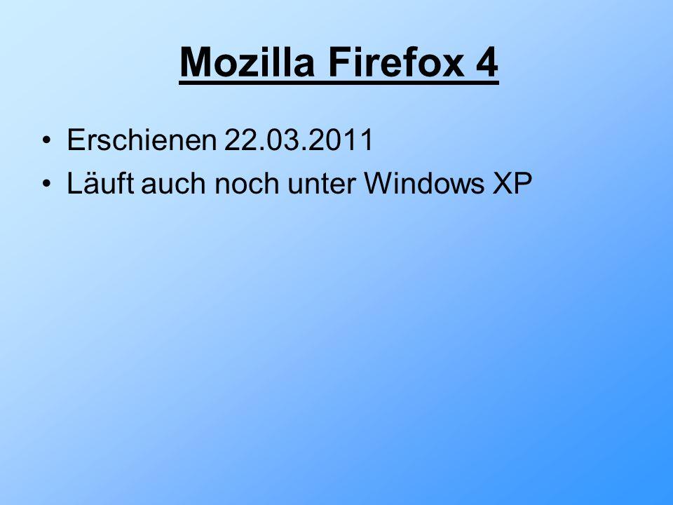 Mozilla Firefox 4 Erschienen 22.03.2011 Läuft auch noch unter Windows XP