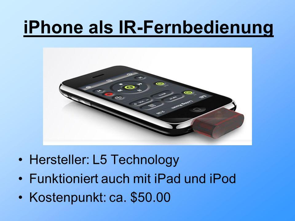 iPhone als IR-Fernbedienung Hersteller: L5 Technology Funktioniert auch mit iPad und iPod Kostenpunkt: ca.