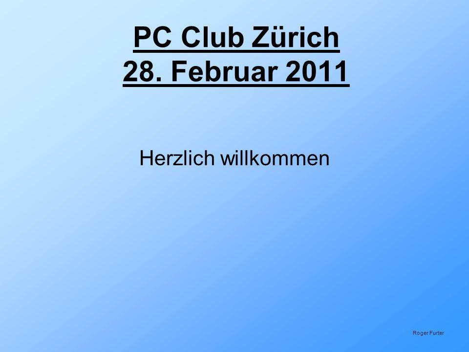 PC Club Zürich 28. Februar 2011 Herzlich willkommen Roger Furter